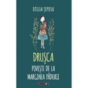 Drusca - Povesti de la marginea padurii - Otilia TEPOSU