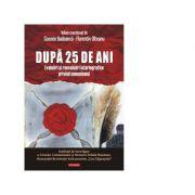 Dupa 25 de ani. Evaluari si reevaluari istoriografice privind comunismul - Cosmin Budeanca, Florentin Olteanu