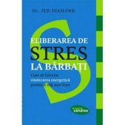 Eliberarea de stres la barbati - Dr. Jed Diamond