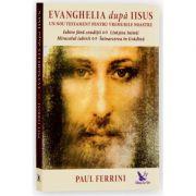 Evanghelia dupa Iisus. Un nou testament pentru vremurile noastre - Paul Ferrini