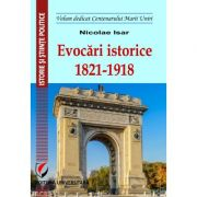 Evocari istorice 1821-1918 (Nicolae Isar)