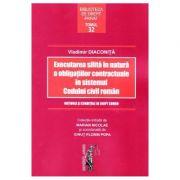 Executarea silita in natura a obligatiilor contractuale in sistemul Codului civil roman (Vladimir Diaconita)