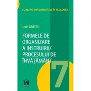 Formele de organizare a instruirii procesului de invatamant. Volumul 7 - Sorin Cristea