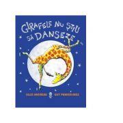 Girafele nu stiu sa danseze - Giles Andreae