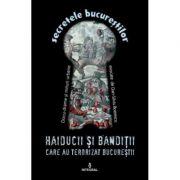 Haiducii si banditii care au terorizat Bucurestii - Dan-Silviu Boerescu