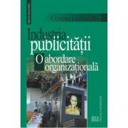 Industria publicitatii. O abordare organizationala. Editia a II-a (Cristina Leovaridis)