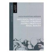 Influenta dreptului Uniunii Europene asupra dreptului penal roman (Ligia Valentina Mirisan)