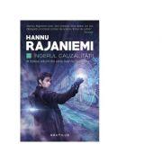 Ingerul cauzalitatii (Seria Jean le Flambeur, partea a III-a) - Hannu Rajaniemi