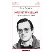 Ioan Petru Culianu - Ipostazele unui eretic - Raul POPESCU