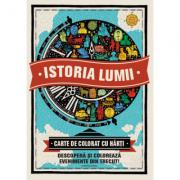 Istoria lumii. Descopera si coloreaza evenimente din trecut! Carte de colorat cu harti
