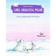 Lars, ursuletul polar. Lars si iepurasul cel fricos - Hans De Beer