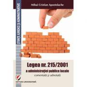 Legea nr. 215/2001 a administratiei publice locale comentata si adnotata. Comentata si adnotata (Mihai Cristian Apostolache)
