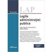 Legile administratiei publice. Editie actualizata (28 septembrie 2017) ingrijita si adnotata de Ovidiu Podaru