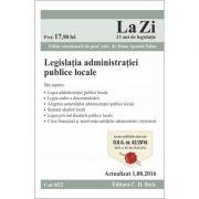 Legislatia privind administratia publica locala. Cod 612. Editie actualizata 1. 08. 2016 (Dana Apostol Tofan)
