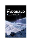 Luna noua (Seria Luna, partea I) - IAN MCDONALD