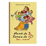 Mama de 3, femeie de 10! sau... invers? - Cristina Lincu