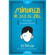 Minunea in 365 de zile. Preceptele domnului Browne - R. J. Palacio