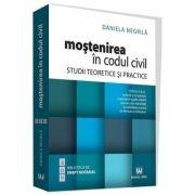 Mostenirea in Codul civil. Studii teoretice si practice. Editia a III-a - Daniela Negrila