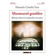 Murmurul gratiilor - Barbati si femei in inchisorile comuniste - Manuela Camelia SAVA