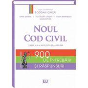 Noul Cod civil. 900 de intrebari si raspunsuri. Editia a II-a (Bogdan Ciuca)