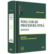 Noul Cod de procedura civila. Adnotat. Include doctrina si jurisprudenta (Viorel Terzea)