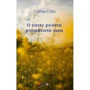 O carte pentru primavara mea - Cristina CRETU