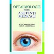 Oftalmologie pentru asistenti medicali - Monica Moldoveanu, Adrian Moldoveanu
