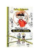 Parintii mei au luat-o razna (Cum sa-ti instruiesti parintii, vol. 3) - Pete Johnson