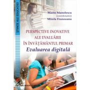 Perspective inovative ale evaluarii in invatamantul primar. Evaluarea digitala (Marin Manolescu, Mirela Frunzeanu)