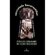 Petreceri extravagante in vechii Bucuresti - Dan-Silviu Boerescu