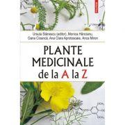 Plante medicinale de la A la Z (editia a III-a) - Ursula Stanescu, Monica Hancianu, Oana Cioanca, Ana Clara Aprotosoaie, Anca Miron