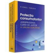 Protectia consumatorilor. Jurisprudenta Curtii de Justitie a Uniunii Europene (Viorel Terzea)