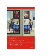 Provizorat. Editia a IV-a definitiva - Gabriela Adamesteanu