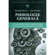 Psihologie generala. Fundamentele psihologiei si psihologia personalitatii (Mihaela Sterian, Dan Nicoara)