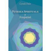 Puterea spirituala a empatiei (Cyndi Dale)