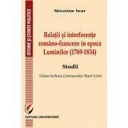 Relatii si interferente romano-franceze in epoca Luminilor (1769-1834). Studii- Nicolae Isar