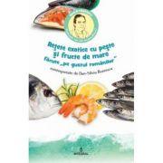 Retete exotice cu peste si fructe de mare 'pe gustul romanilor' - Dan-Silviu Boerescu