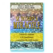 Se intampla miracole. Puterea de vindecare si de transformare a amintirilor din vietile trecute (Brian L. Weiss)