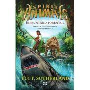 Spirite Animale. Vol. 5: Infruntand torentul - Tui T. Sutherland