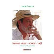 Teophil Magus - Moarte si Viata (roman, nuvele si povestiri) - Leonard OPREA