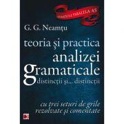 Teoria si practica analizei gramaticale, distinctii si... distinctii. Cu trei seturi de grile rezolvate si comentate (G. G. Neamtu)