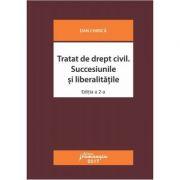 Tratat de drept civil. Succesiunile si liberalitatile. Editia a 2-a revizuita (Dan Chirica)