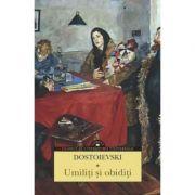 Umiliti si obiditi - Feodor Mihailovici Dostoievski