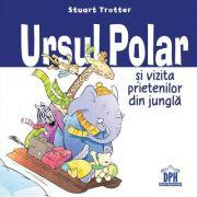 Ursul polar si vizita prietenilor din jungla - Stuart Trotter