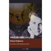 Vals de Sibelius. Ileana Vulpescu de vorba cu Alla Stancaru-Lunca - Alla STANCARU-LUNCA