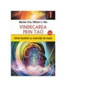 Vindecarea prin Tao. Ghid ilustrat cu exercitii de baza. Nivelurile 1-6 - Mantak Chia, William U. Wei