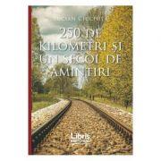 250 de kilometri si un secol de amintiri - Lucian Ciuchita