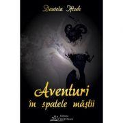 Aventuri in spatele mastii - Daniela Laura Iftode