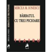 Barbatul cu trei picioare - Mircea M. Ionescu