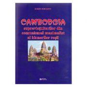 Cambodgia supravietuitorilor din comunismul maximalist al khmerilor rosii - Doru Ciucescu